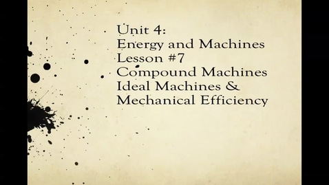 "Thumbnail for entry Ms. Bruno's (accent) ""Compound Machine, Ideal Machine, and Mechanical Efficiency"" Lesson (Unit 4: Energy and Machines, Part 2:  Lesson 7)"