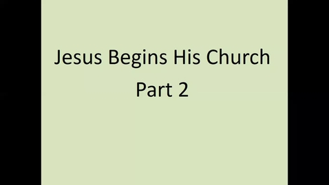 Thumbnail for entry Jesus Begins His Church Part 2