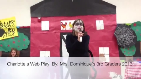 Thumbnail for entry Charlotte's Web Play By Mrs. Dominique's Third Graders