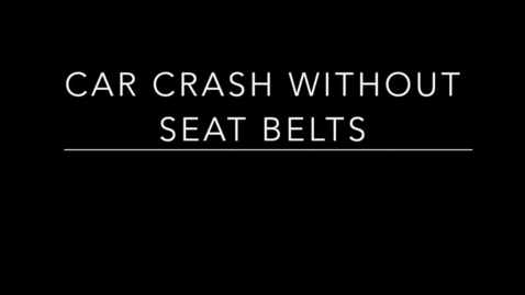 Thumbnail for entry Car Crash without Seat belts