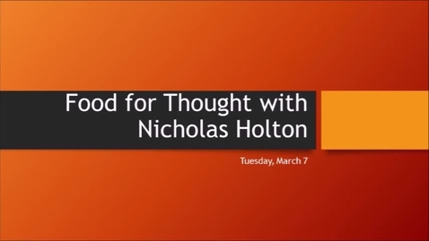 Thumbnail for entry Nicholas Food for Thought March 7