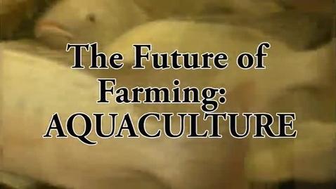 Thumbnail for entry The Future of Farming: Aquaculture