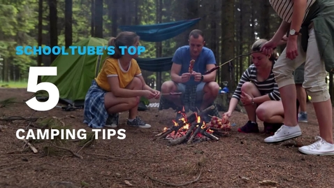 Thumbnail for entry SchoolTube's Top 5 Camping Tips