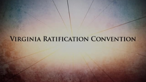 Thumbnail for entry Fractured Union: Chapter 4 --  Virginia Ratification Convention