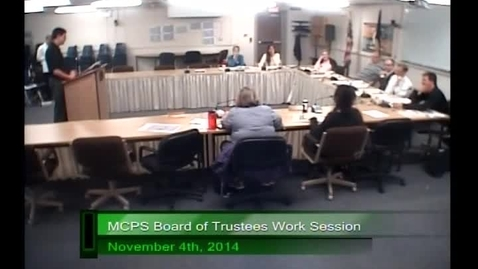 Thumbnail for entry MCPS Board of Trustees Work Session Nov 4 2014 Part 2