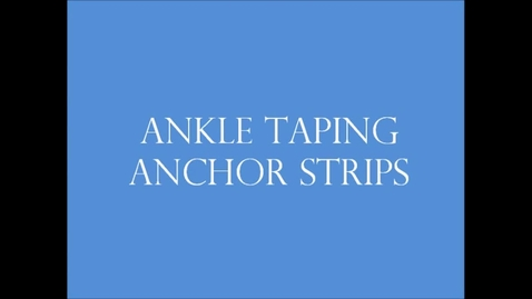 Thumbnail for entry Ankle Taping - Anchor Strips