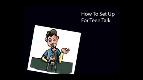 Thumbnail for entry How to set up for Teen Talk
