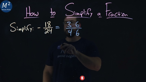 Thumbnail for entry How to Simplify a Fraction | -18/24 | Part 2 of 5 | Minute Math