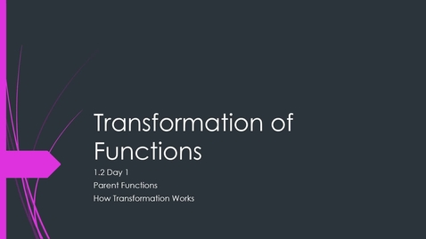 Thumbnail for entry VIDEO 1.2 Day 1 Parent Functions and Transformations
