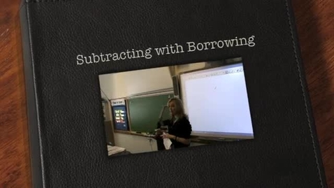 Thumbnail for entry Subtracting with Borrowing