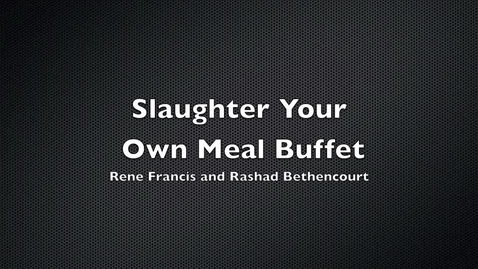 Thumbnail for entry Rene Francis and Rashad Bethencourt's Slaughter Your Own Meal Buffet Final Products