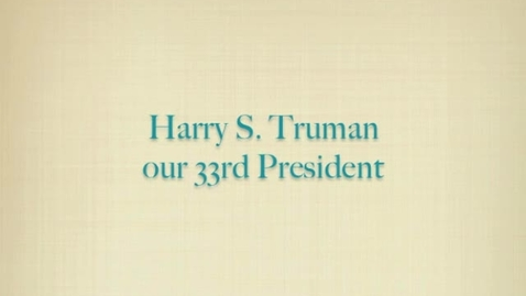 Thumbnail for entry Harry S. Truman, Our 33rd President