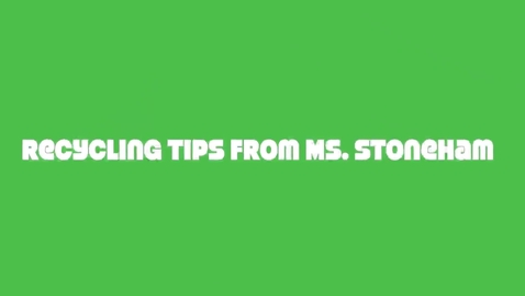 Thumbnail for entry Recycling Tips from Ms. Stoneham