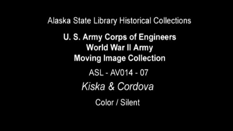 Thumbnail for entry U. S. Army Corps of Engineers World War II Moving Image Collection-Kiska and Cordova