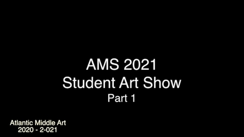Thumbnail for entry Atlantic Middle Art Show 2020-2021