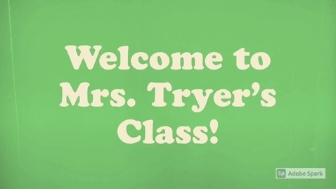 Thumbnail for entry Welcome to Mrs. Tryer's Class