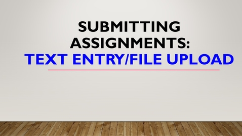 Thumbnail for entry Submitting Assignments: Text Entry/File Upload