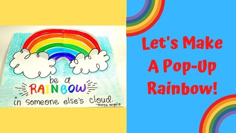 Thumbnail for entry Let's Make a Pop-Up Rainbow!