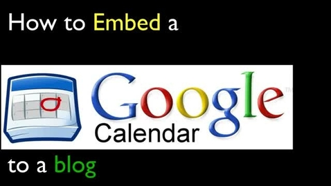 Thumbnail for entry Embed a Google Calendar to your blog