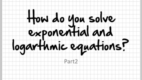Thumbnail for entry How do you solve exponential and logarithmic equations? Part2