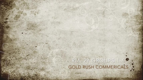 Thumbnail for entry Rm. 27 Gold Rush Commercials Groups 1-6