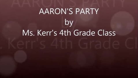 Thumbnail for entry Ms. Kerr's 4th grade: Aaron's Party