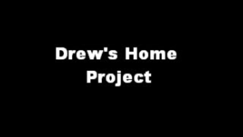 Thumbnail for entry Drew Home Project 1