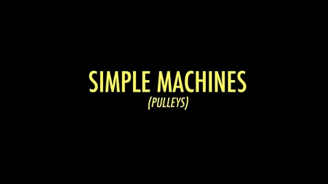 Thumbnail for entry Simple Machines (Pulleys)