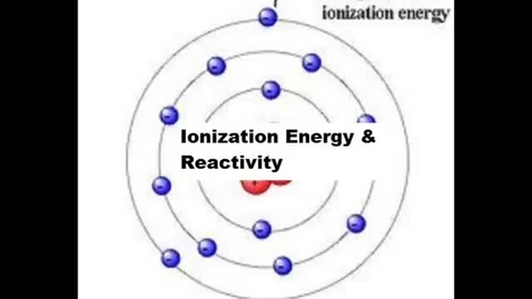 Thumbnail for entry Ionization Energy and Reactivity