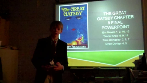 Thumbnail for entry The Great Gatsby -- Chapter 8 PowerPoint presentation -- Tanner Knox, Eric Newell, Trent Billingsley, and Dylan Dunlap