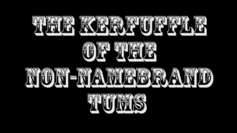 Thumbnail for entry The Kerfuffle of the Non-Namebrand Tums