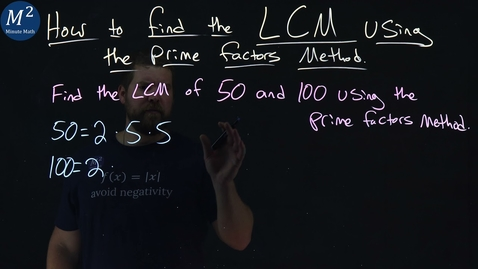 Thumbnail for entry How to Find the LCM Using the Prime Factors Method | LCM of 50 and 100 | Part 2 of 2 | Minute Math