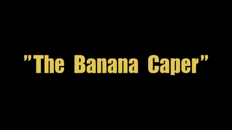 Thumbnail for entry Banana Caper, Block 4 Suite 2 Spring 2017