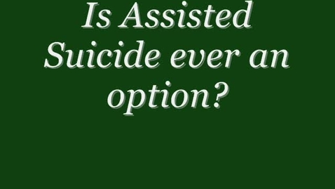 Thumbnail for entry Is Assisted Suicide Ever Appropriate?