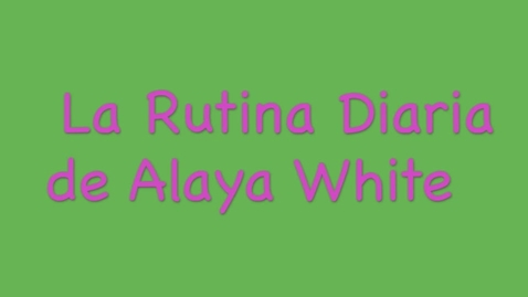 Thumbnail for entry La Rutina Diaria de Alaya White