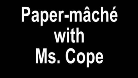 Thumbnail for entry Paper Mache with Ms. Cope