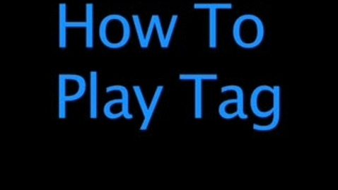 Thumbnail for entry how to play tag!!