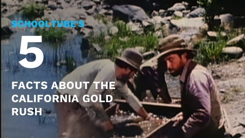 Thumbnail for entry SchoolTube's 5 Facts About the California Gold Rush