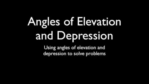 Thumbnail for entry Using Angles of Elevation and Depression