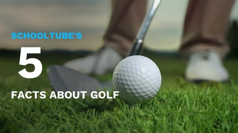 Thumbnail for entry SchoolTube's 5 Facts About Golf