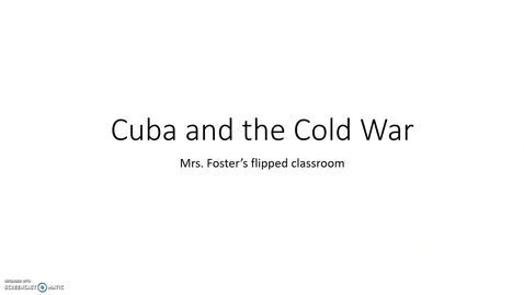 Thumbnail for entry Cuba and the Cold War flipped classroom