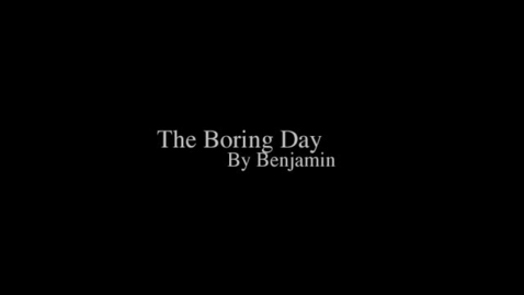 Thumbnail for entry The Boring Day