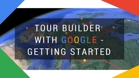 Thumbnail for entry Tour Builder with Google - Getting Started