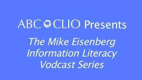Thumbnail for entry Mike Eisenberg Vodcast #1—What is Information Literacy?