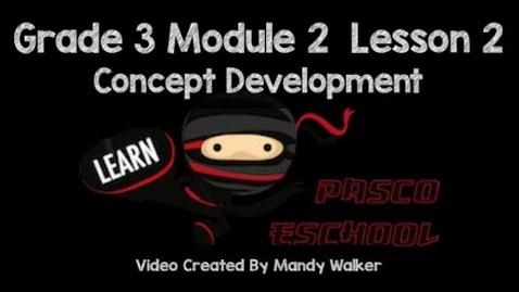 Thumbnail for entry Grade 3 Module 2 Lesson 2 Concept Development