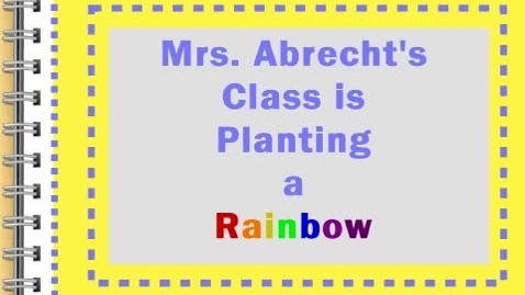Thumbnail for entry Mrs. Abrechts Class is Planting a Rainbow