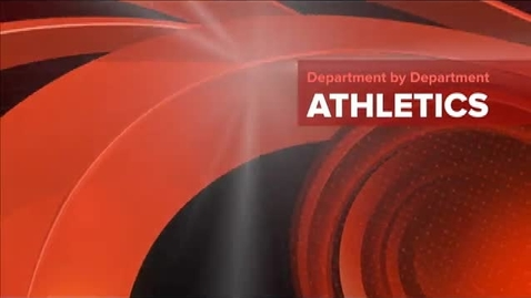 Thumbnail for entry Department by Department: Athletics