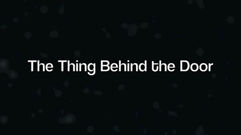 Thumbnail for entry The Thing Behind the Door