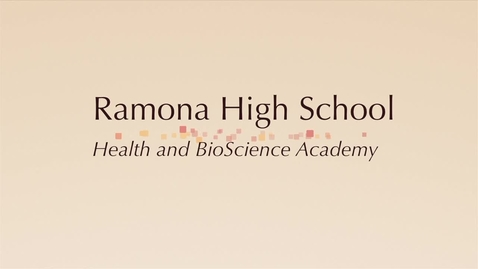 Thumbnail for entry Ramona High School Health and BioScience Academy
