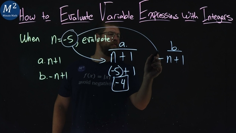 Thumbnail for entry How to Evaluate Variable Expressions with Integers | Part 2 of 4 | When n=-5, evaluate n+1 and -n+1